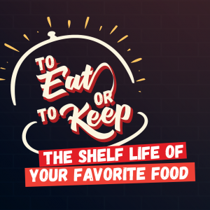 To Eat or To Keep: The Shelf Life of Your Favourite Goods