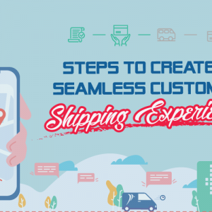 9 Steps to Create a Seamless Customer Shipping Experience
